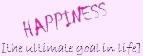 happines ultimate goal
